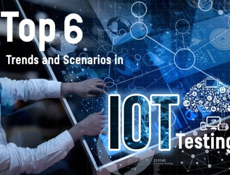 Top 6 Popular Trends and Scenarios to Consider in IoT Testing