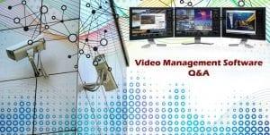 Video Management Software: Q&A